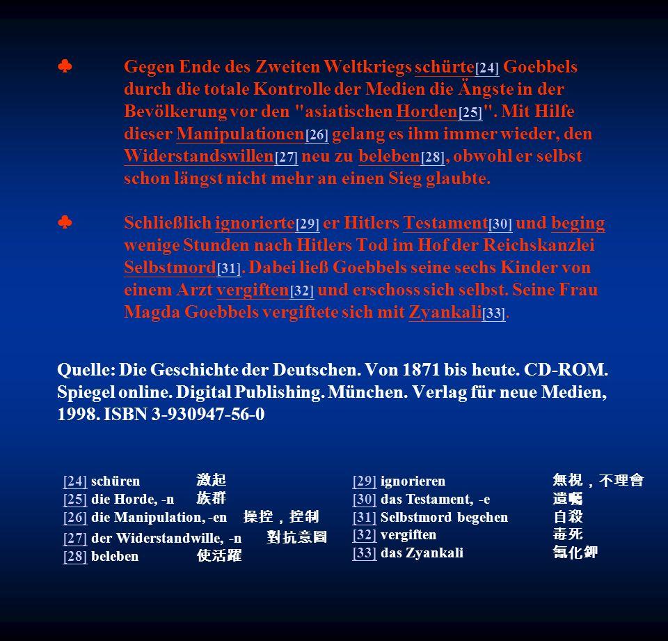 ♣. Gegen Ende des Zweiten Weltkriegs schürte[24] Goebbels